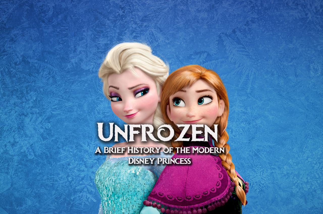 Unfrozen: The History of the Modern Disney Princess