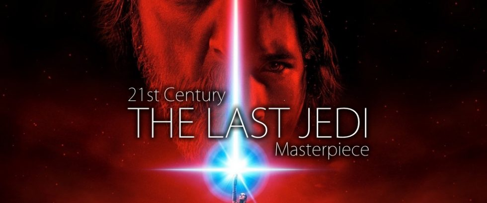 The Last Jedi - 21st Century Masterpiece